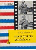 Filmes ötletek amatőröknek - Holló Dénes
