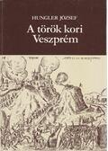 A török kori Veszprém - Hungel József