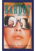 Brigitte Bardot két élete - Jeffrey Robinson