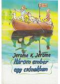 Három ember kerékpáron / Három ember egy csónakban - JEROME K. JEROME