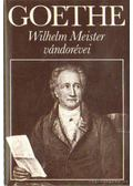 Wilhelm Meister vándorévei - Johann Wolfgang Goethe