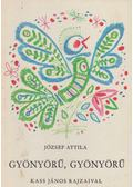 Gyönyörű, gyönyörű - József Attila