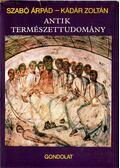 Antik természettudomány - Kádár Zoltán, Szabó Árpád