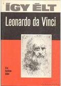 Így élt Leonardo da Vinci - Karátson Gábor