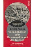 Vermeidbarkeit oder Unvermeidbarkeit des Krieges - Kardelj, Edvard