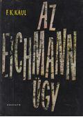 Az Eichmann-ügy - Kaul, F. K.
