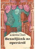 Beszéljünk az operáról - Kertész István