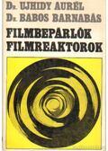 Filmbepárlók, filmreaktorok - Ujhidy Aurél dr.-Babos Barnabás