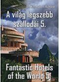 A világ legszebb szállodái 5. - Fantastic Hotels of the World 5. - Kiss Róbert Richárd