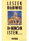 Ha nincsen Isten... - Kolakowski, Leszek