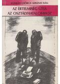 Az értelmiség útja az osztályhatalomhoz - Konrád György, Szelényi Iván