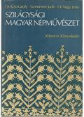 Szilágysági magyar népművészet - Kós Károly, Nagy Jenő, Szentimrei Judit