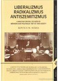 Liberalizmus, radikalizmus, antiszemitizmus - Kovács M. Mária
