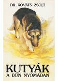 Kutyák a bűn nyomában - Kováts Zsolt dr.