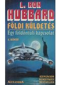 Földi küldetés 4. - Egy földöntúli kapcsolat - L. Ron Hubbard