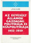 Az Egyesült Államok gazdaságpolitikája és külpolitikája 1933-1939 - Láng Imre