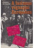 A fasizmus végnapjai Európában - Launay, Jacques de