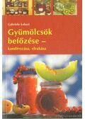 Gyümölcsök befőzése - kandírozása, elrakása - Lehari, Gabriele