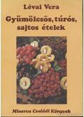 Gyümölcsös, túrós, sajtos ételek - Lévai Vera