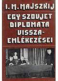 Egy szovjet diplomata visszaemlékezései - Majszkij, I. M.