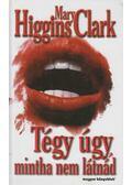 Tégy úgy, mintha nem látnád - Mary Higgins Clark