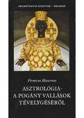 Asztrológia - A pogány vallások tévelygéséről - Maternus, Firmicus