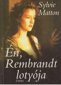 Én, Rembrandt lotyója - MATTON,SYLVIE