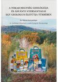 A Tokaji hegység geológiája és ásványi nyersanyagai egy geológus életútja tükrében - Mátyás Ernő