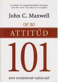 Attitűd 101 - Maxwell, John C.