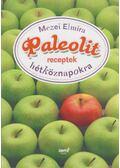 Paleolit receptek hétköznapokra - Mezei Elmira