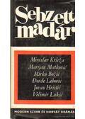 Sebzett madár - Miroslav Krleza, Marijan Matkovic, Mirko Bozic, Dorde Lebovic, Jovan Hristic, Velimir Lukic