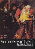 Vermeer van Delft életregénye - Möller, Ingrid