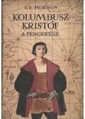 Kolumbusz Kristóf a tengerész - Morison, Samuel Eliot