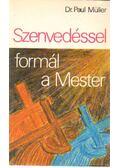 Szenvedéssel formál a Mester - Müller, Paul