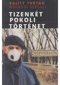 Tizenkét pokoli történet - Nógrádi Gergely, Trvtko, Vujity