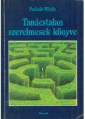 Tanácstalan szerelmesek könyve - Padisák Mihály