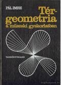 Térgeometria a műszaki gyakorlatban - Pál Imre