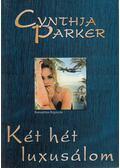 Két hét luxusálom - Cynthia Parker