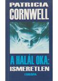 A halál oka: ismeretlen - Patricia Cornwell