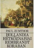 Hollandia hétköznapjai Rembrandt korában - Paul Zumthor