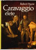 Caravaggio élete - Payne, Robert