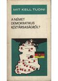 Mit kell tudni a Német Demokratikus Köztársaságról? - Péner Imre