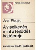 A viselkedés mint a fejlődés hajtóereje - Piaget, Jean