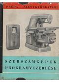 Szerszámgépek programvezérlése - Préda Zoltán, Szentgyörgyvári Ödön