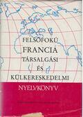Felsőfokú francia társalgási és külkereskedelmi nyelvkönyv - Reznák Lászlóné- Magyar Miklós
