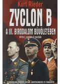 Zyclon B - A III. Birodalom bűvöletében - Rieder, Kurt