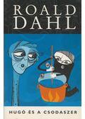 Hugó és a csodaszer / A fantasztikus róka úr és a három gazda - Roald Dahl
