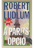 A Párizs-opció - Robert Ludlum