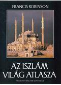 Az iszlám világ atlasza - Robinson, Francis