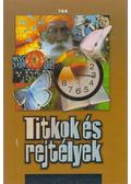 Titkok és rejtélyek - Rókáné Kalydi Bea, Szabó Zoltán, Tóthné Makai Andrea